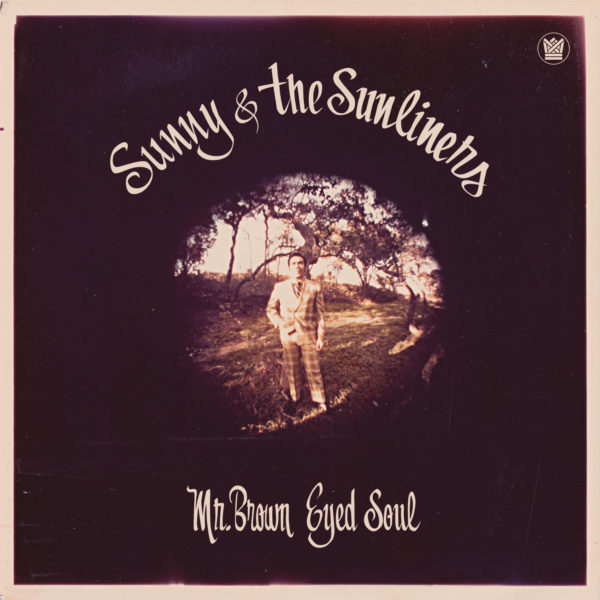 Sunny & The Sunliners Mr. Brown Eyed Soul Big Crown Records