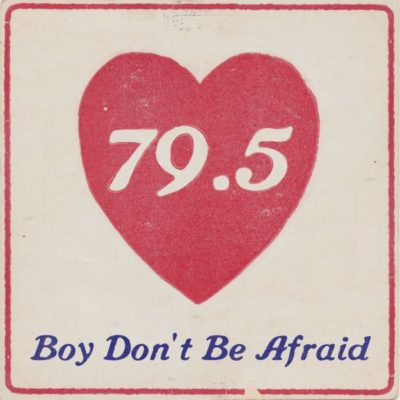 79.5 Boy Don't Be Afraid by 79 point 5 band on Big Crown Records. Catalog number DBC910-SIN. Single Version.
