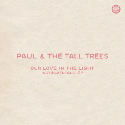 Paul & The Tall Trees Our Love In The Light Instrumentals Big Crown Records