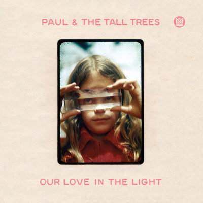 "Paul & The Tall Trees ""Our Love In The Light"" album cover released on Big Crown Records in 2016."